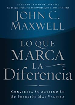 Lo que marca la diferencia: Convierta su actitud en su posesión más valiosa de [Maxwell, John C.]