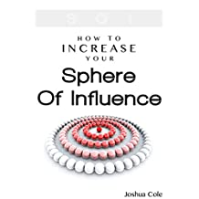 Networking: Sphere Of Influence: How To Increase Your Sphere Of Influence