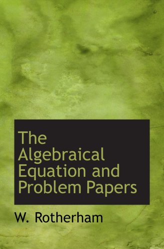 Algebraical Equations - The Algebraical Equation and Problem Papers