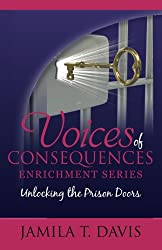 Unlocking The Prison Doors (Voices of Consequences Enrichment Series) (Volume 1)