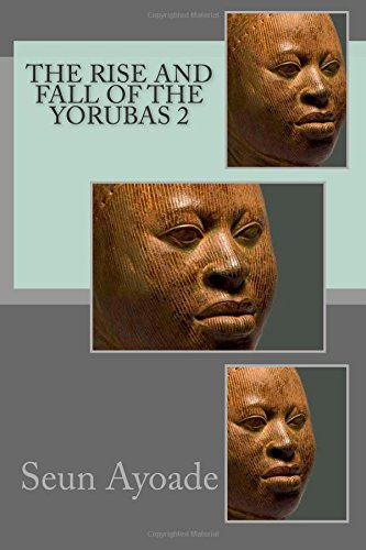 Download The Rise And Fall Of The Yorubas 2 (Volume 2) pdf