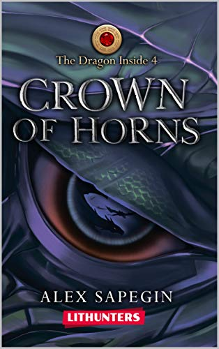 Crown of Horns: A Portal Travel Fantasy Saga (The Dragon Inside Book 4)