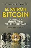 img - for El patr n Bitcoin: La alternativa descentralizada a los bancos centrales (Spanish Edition) book / textbook / text book