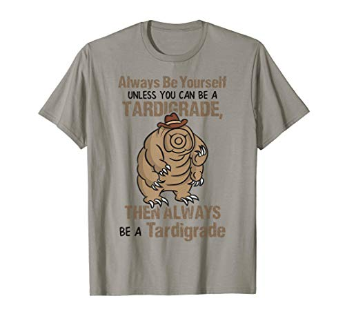 Always Be Yourself Unless You Can Be A Tardigrade T-Shirt