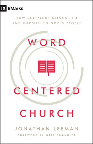Word-Centered Church: How Scripture Brings Life and Growth to God's People by [Leeman, Jonathan]