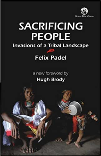 Sacrificing People: Invasions of a Tribal Landscape: Felix Padel: 9788125038689: Amazon.com: Books