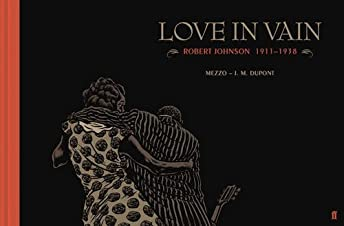 Love In Vain: Robert Johnson 1911-1938
