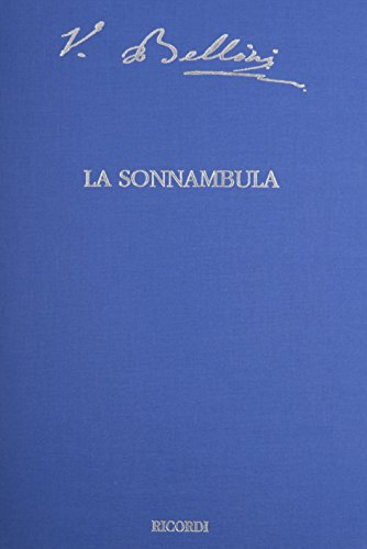 7: La Sonnambula (The Critical Edition of the Works of Vincenzo Bellini; Series I: Operas) by Casa Ricordi