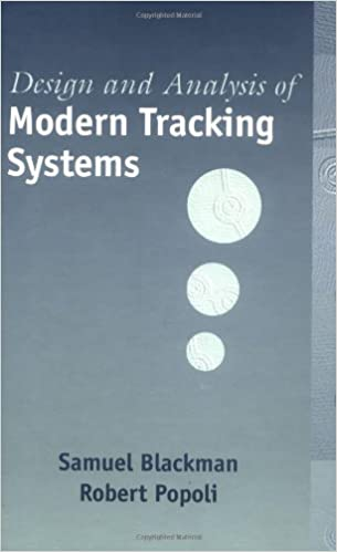 Design and Analysis of Modern Tracking Systems (Artech House Radar Library) by Samuel Blackman;Robert Popoli  PDF Download