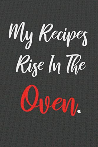 My Recipes Rise In The Oven: Blank Fill In Journal Notebook With Template For My Family Great Food Recipes. by Music Notes