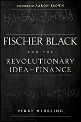 Fischer Black and the Revolutionary Idea of Finance (Paperback)--by Perry Mehrling [2011 Edition]