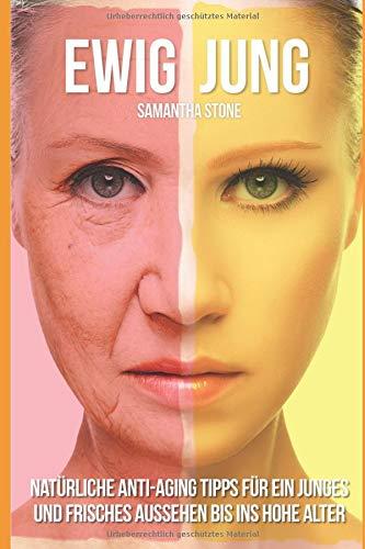 Ewig Jung  Natürliche Anti Aging Tipps Für Ein Junges Und Frisches Aussehen Bis Ins Hohe Alter