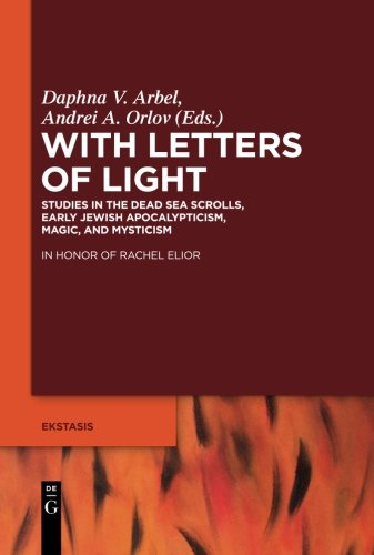 With Letters of Light: Studies in the Dead Sea Scrolls, Early Jewish Apocalypticism, Magic, and Mysticism (Ekstasis: Religious Experience from Antiquity to the Middle (Arbel Light)