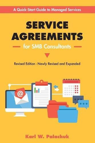 Service Agreements for SMB Consultants - Revised Edition: A Quick-Start Guide to Managed Services (Agreements Business)