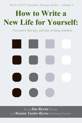 - How to Write a New Life for Yourself: Narrative therapy and the writing solution (The E-CENT Narrative Therapy Series) (Volume 1)