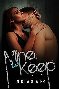 Mine to Keep by [Slater, Nikita]