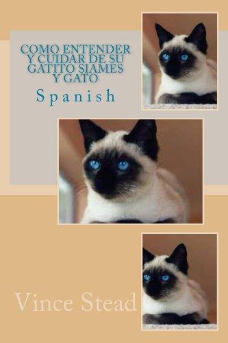 Como Entender Y Cuidar De Su Gatito Siames Y Gato (Spanish Edition) by [