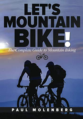 Let's Mountain Bike!: The Complete Guide to Mountain Biking (Mountain Biking Guide)