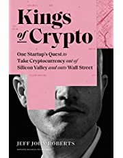 Kings of Crypto: One Startup's Quest to Take Cryptocurrency Out of Silicon Valley and Onto Wall Street