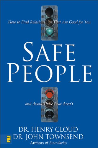 Safe People: How to Find Relationships That Are Good for You and Avoid Those That Aren't cover