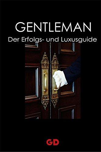 Gentleman - Der Erfolgs- und Luxusguide
