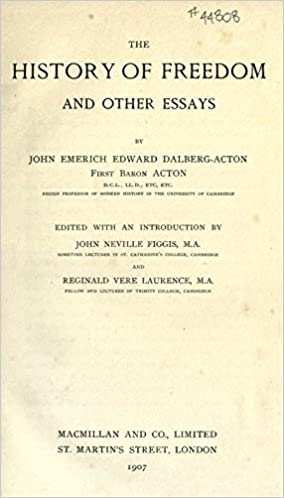 The History Of Freedom And Other Essays John Emerich Edward Dalberg