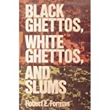 Black Ghettos, White Ghettos and Slums, Forman, Robert Edgar, 0130772895
