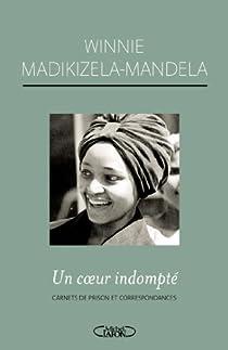 Un coeur indompté Carnets de prison et correspondances par Mandela