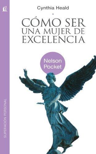 Cómo ser una mujer de excelencia (Nelson Pocket: Superacion Personal) (Spanish Edition) by Cynthia Heald (2011-05-30) ()