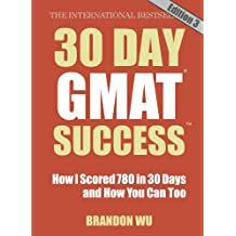 30 Day GMAT Success Edition 3: How I Scored 780 on the GMAT in 30 Days and How You Can Too!