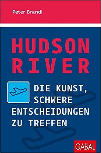 Cover des Buchs: Hudson River: Die Kunst, schwere Entscheidungen zu treffen (Dein Erfolg)