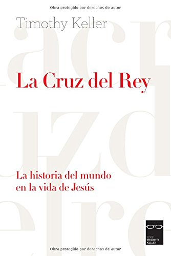La Cruz del Rey: La historia del mundo en la vida de Jess (Spanish Edition)