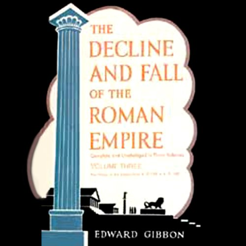 The Decline and Fall of the Roman Empire, Volume 3 by Blackstone Audio, Inc.