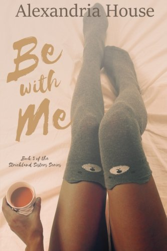Download Be with Me (Strickland Sisters) (Volume 3) pdf epub