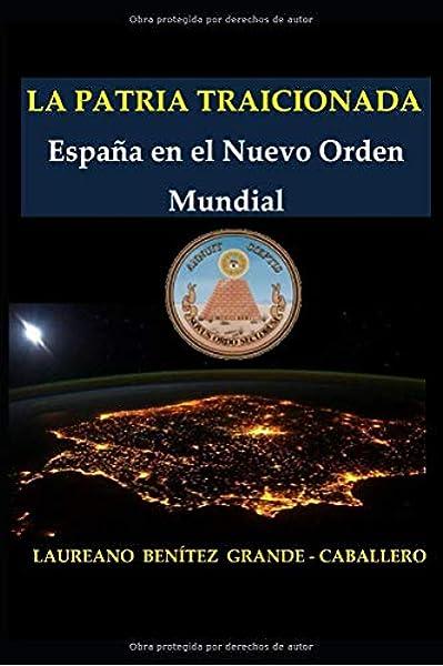 La Patria traicionada: España en el Nuevo Orden Mundial: Amazon.es: Benítez Grande-Caballero, Sr. Laureano: Libros