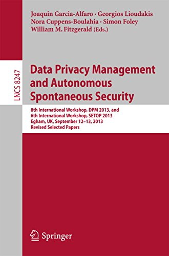 Download Data Privacy Management and Autonomous Spontaneous Security: 8th International Workshop, DPM 2013, and 6th International Workshop, SETOP 2013, Egham, UK, … Computer Science / Security and Cryptology) Pdf