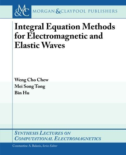 Integral Equation Methods for Electromagnetic and Elastic Waves (Synthesis Lectures on Computational Electromagnetics) by Weng Cho Chew (2007-07-15)