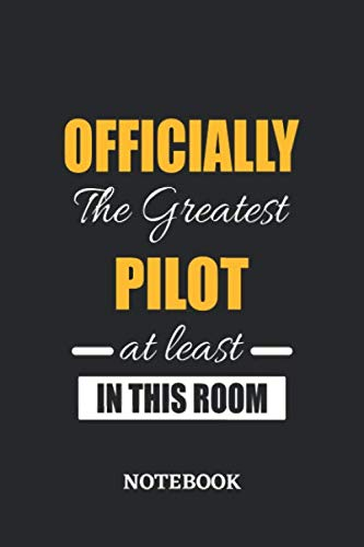 Officially the Greatest Pilot at least in this room Notebook: 6x9 inches - 110 ruled, lined pages • Greatest Passionate Office Job Journal Utility • Gift, Present Idea