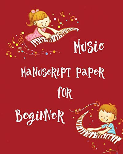 Music Manuscript Paper For Beginner: Blank Sheet Piano Music Notebook Kids Olivia D