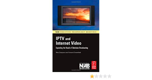 IPTV and Internet Video: Expanding the Reach of Television Broadcasting NAB Executive Technology Briefings: Amazon.es: Simpson, Wes, Greenfield, Howard: Libros en idiomas extranjeros