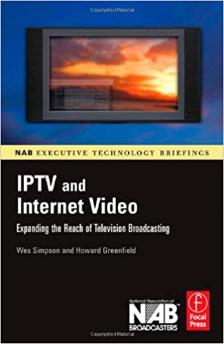 IPTV and Internet Video: Expanding the Reach of Television ...
