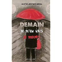 Demain, je m'en vais, je meurs (French Edition)