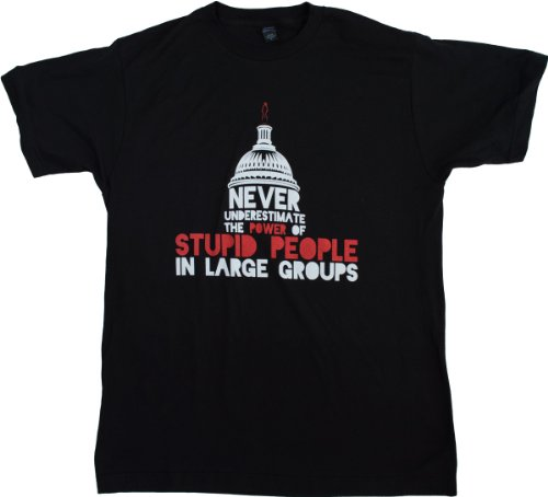Never Underestimate Stupid People in Large Groups Political Humor Unisex T-shirt