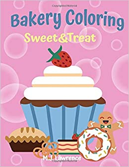 Bakery Coloring Sweet Treat Large Print Coloring Pages For Girls Age 3 5 4 7 Fun Kids Activity Book Lawrence M J 9798640127546 Amazon Com Books