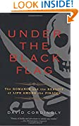 #4: Under the Black Flag: The Romance and the Reality of Life Among the Pirates