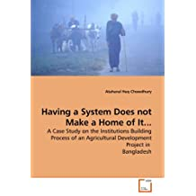 Having a System Does not Make a Home of It...: A Case Study on the Institutions Building Process of an Agricultural Development Project in  Bangladesh
