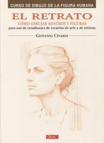 El retrato/ The Portrait: Como dibujar rostros y figuras/ How to Draw Faces and Figures (Curso De Dibujo De La Figura Humana/ Drawing the Human Figure) (Spanish Edition)