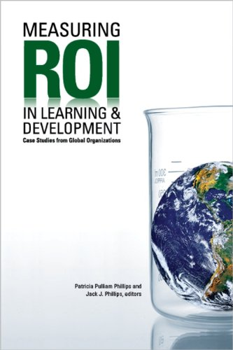 Measuring ROI in Learning & Development : Case Studies from Global Organizations