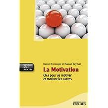 La motivation : clés pour se motiver et motiver les autres (French Edition)