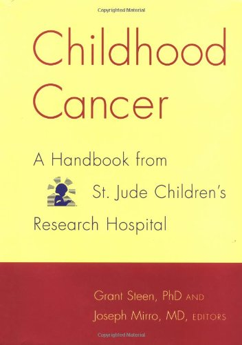 Childhood Cancer: A Handbook from St. Jude Children's Research Hospital R. Grant Steen, Joseph Mirro, Grant R., Ph.D. Steen and Grant Steen Ph.D.